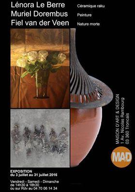 Maison d'Art & Design  vous invite au vernissage  Samedi  2 Juillet  mai à partir de 17h00 de  Lénora Le Berre céramique raku Muriel Dorembus peinture Fiel van der Veen  nature morte   EXPOSITION du 3 juillet au 31 juillet 2016