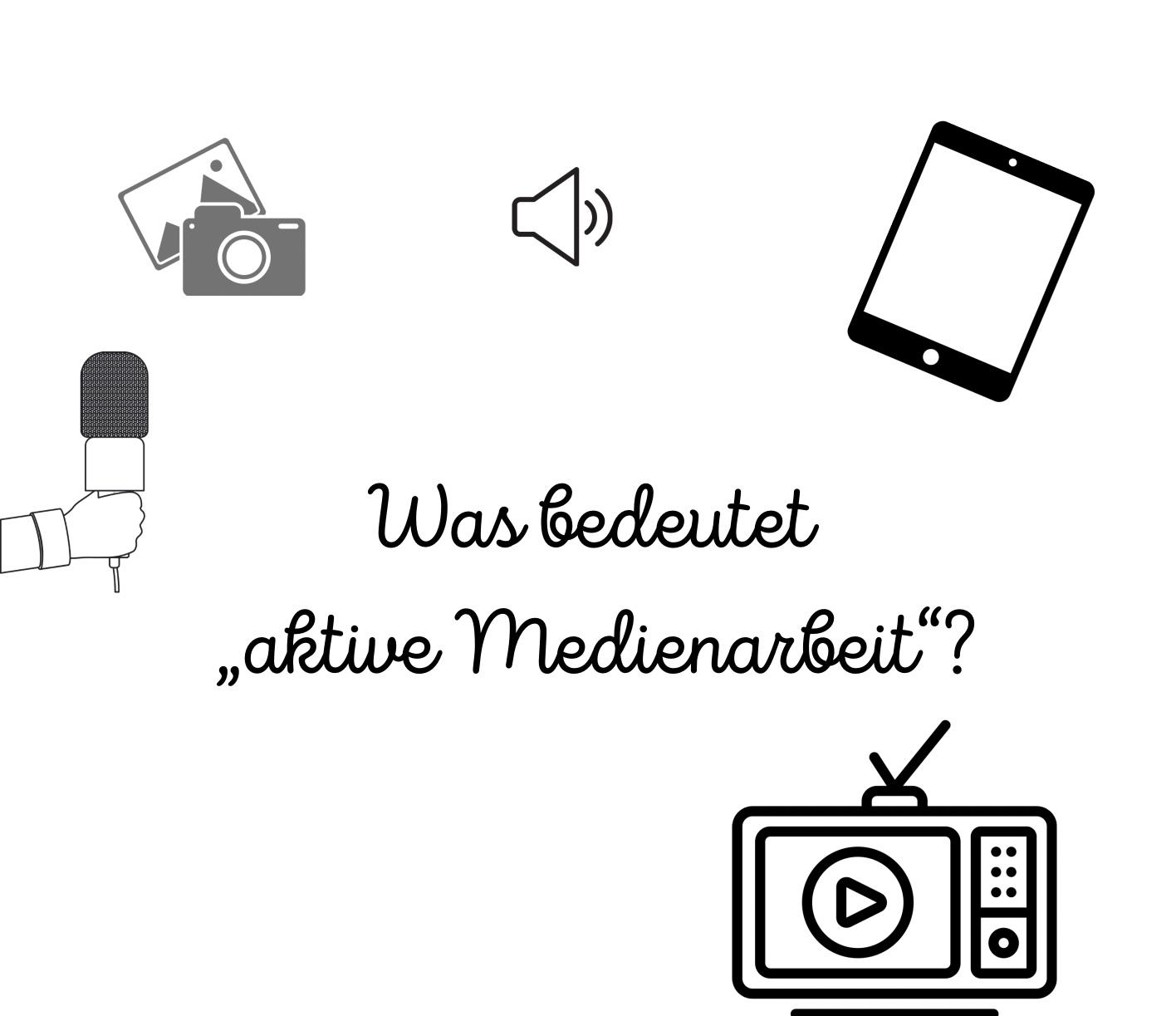 """Was bedeutet """"aktive Medienarbeit""""?"""
