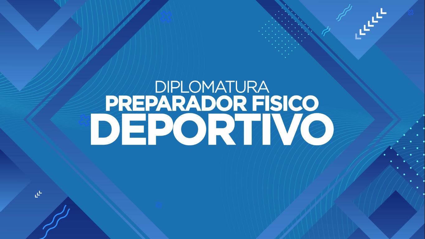 DIPLOMATURA   PREPARADOR FÍSICO DEPORTIVO