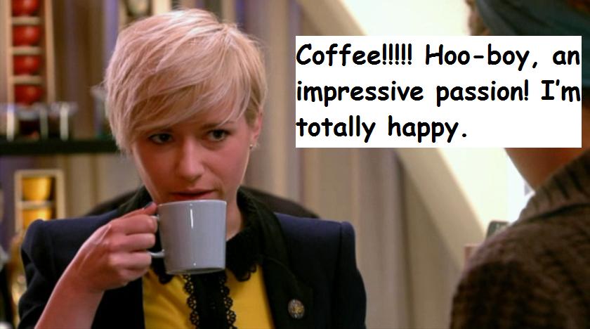 """""""Kaffee! Aweia, eine beeindruckende leidenschaft! Ich freu mich total."""""""