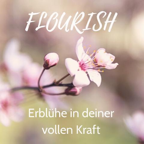 FLOURISH - Erblühe in deiner vollen Kraft