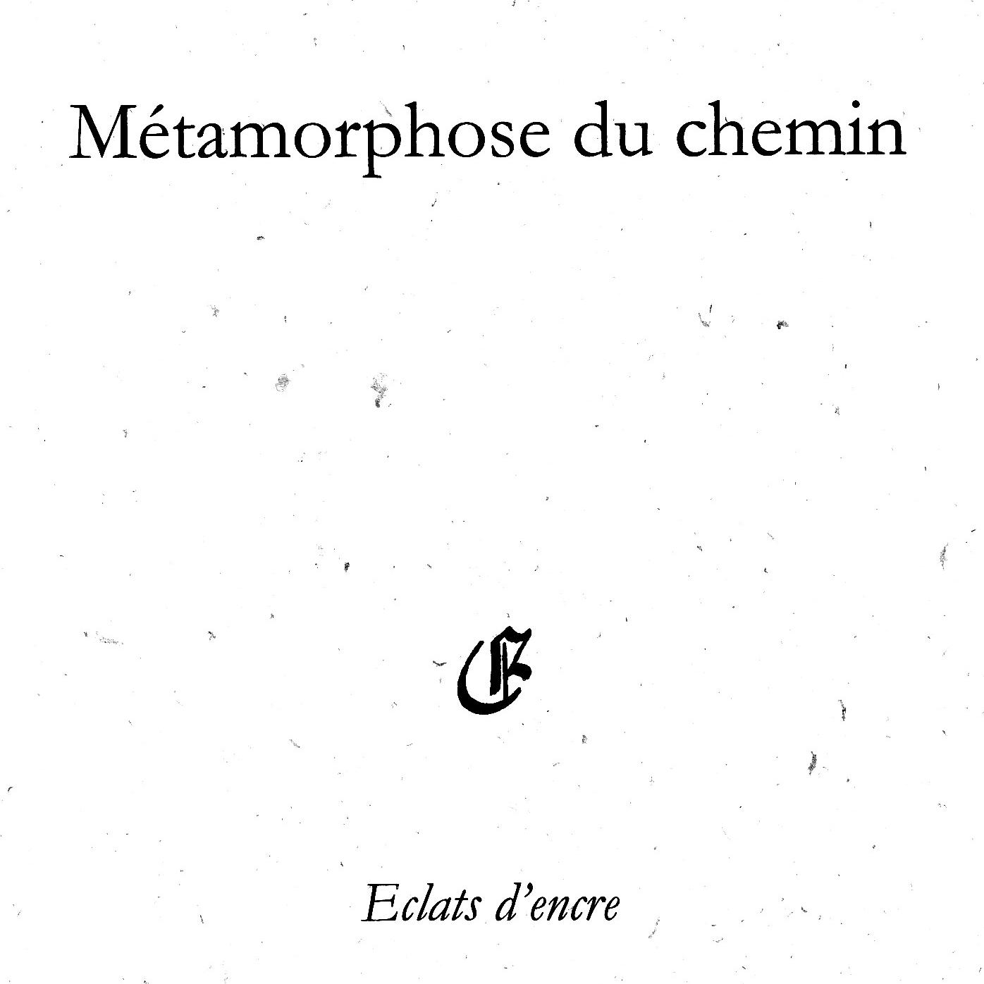 Métamorphose du chemin - 2014 - Editions Eclats d 'encre - 12 €