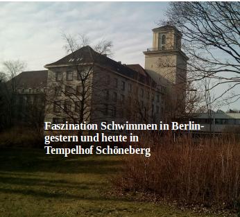 Faszination schwimmen in Berlin- gestern und heute: Baden und Schwimmen in Tempelhof Schöneberg