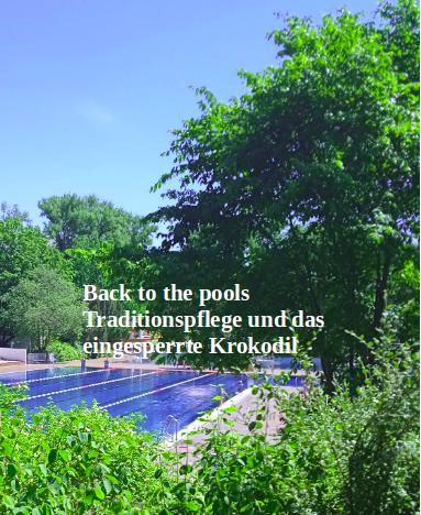 Back to the pools- Traditionspflege und das eingesperrte Krokodil