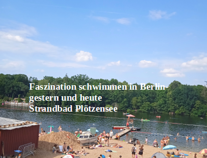 Faszination schwimmen in Berlin- gestern und heute: Strandbad Plötzensee