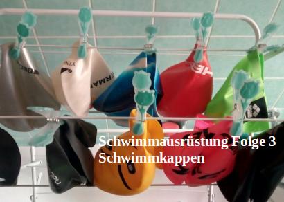 Schwimmausrüstung- Folge 3: Schwimmkappen
