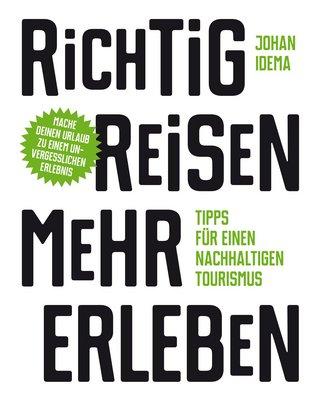 Cover von: Johan Idema: Richtig reisen - mehr erleben. Tipps für einen nachhaltigen Tourismus. Laurence King Verlag 2020