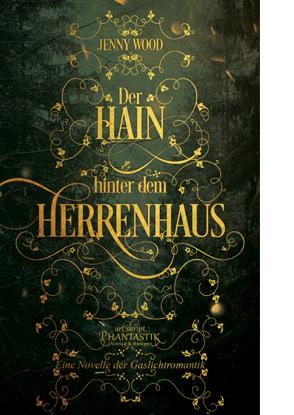Cover von: Jenny Wood: Der Hain hinter dem Herrenhaus . Eine Novelle der Gaslichtromantik. Art-Skript-Phantastik 2018.