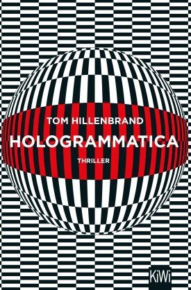 Tom Hillenbrand; Hologrammatica. Thriller bei Kiepenheuer und Witsch 2018.
