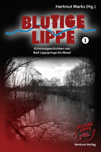 Cover von Hartmut Marks (Hg): Blutige Lippe. Kriminalgeschichten von Bad Lippspringe bis Wesel. Ventura Verlag 2018.