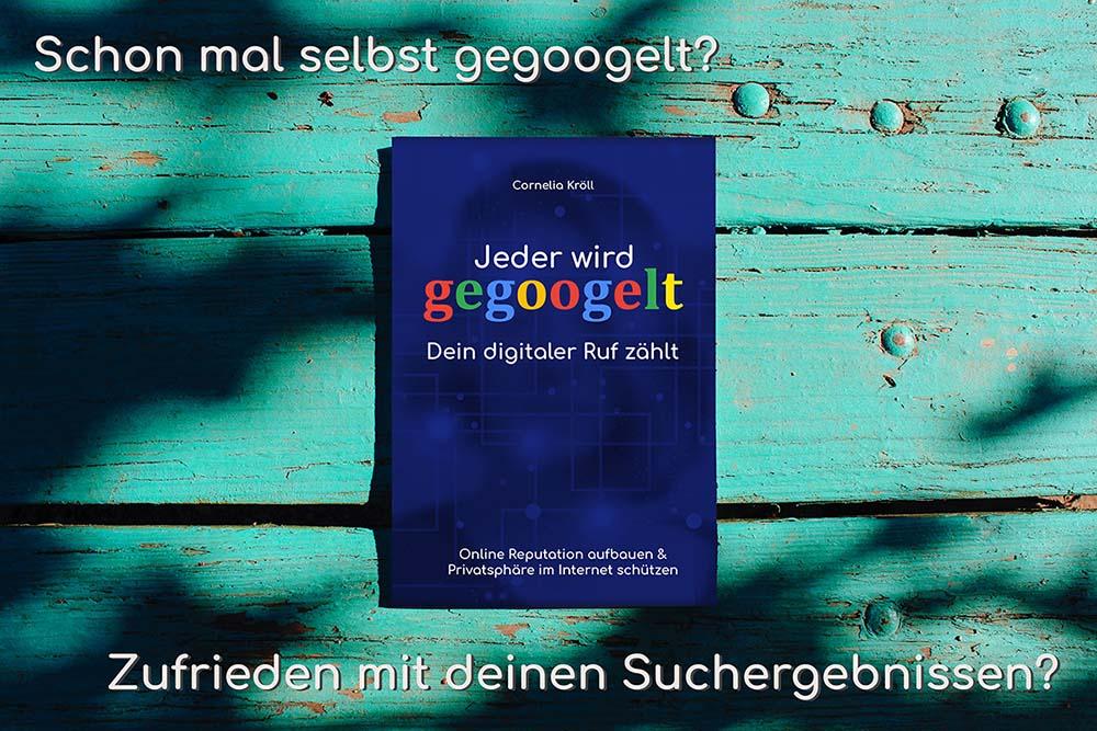 """Buch """"Jeder wird gegoogelt - Dein digitaler Ruf zählt"""" - Onlinereputation aufbauen & Privatsphäre im Internet schützen"""