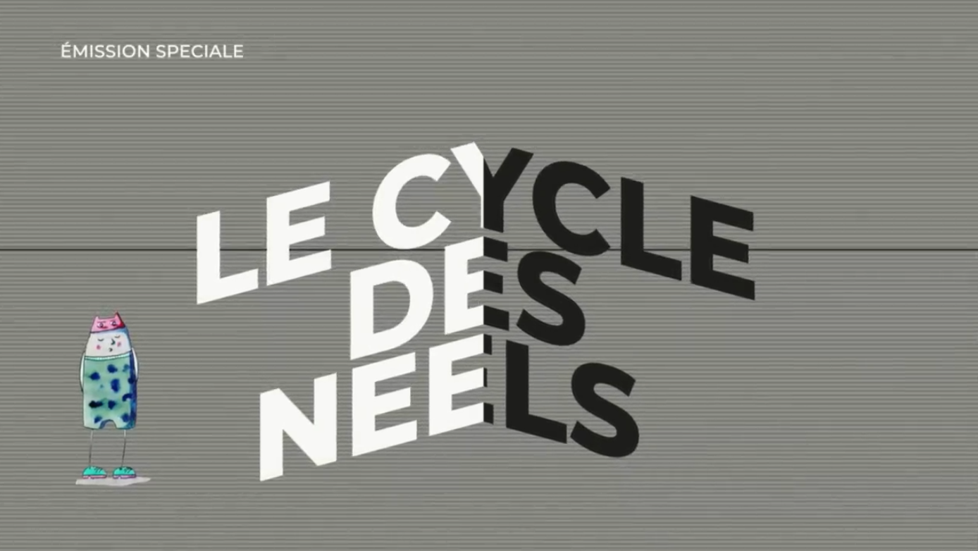 "Revoir ""Le Cycle des Neels"" en replay"